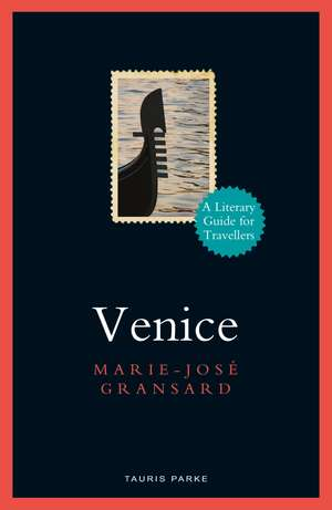Venice: A Literary Guide for Travellers de Marie-José Gransard