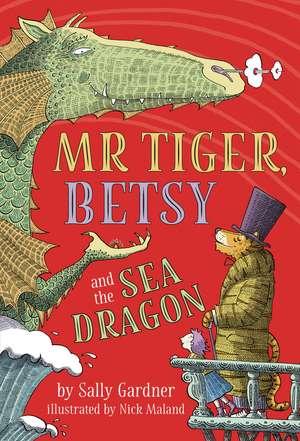Maland, N: Mr Tiger, Betsy and the Sea Dragon de Sally Gardner