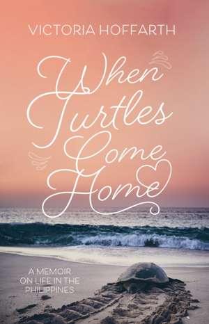 When Turtles Come Home de Victoria Hoffarth