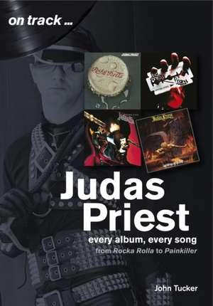Judas Priest from Rocka Rolla to Painkiller de John Tucker