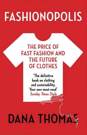 Fashionopolis: The Price of Fast Fashion - and the Future of Clothes de Dana Thomas