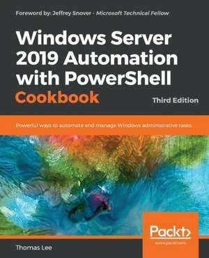 Windows Server 2019 Automation with PowerShell Cookbook - Third Edition de Thomas Lee