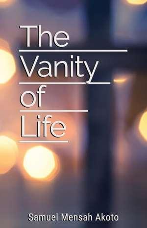 The Vanity of Life de Samuel Mensah Akoto