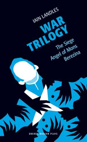 War Trilogy:  The Siege, Angel of Mons, Berezina de Iain Landles