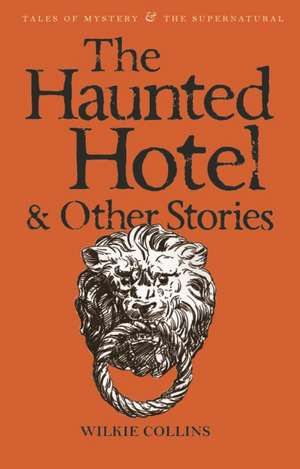 The Haunted Hotel and Other Strange Tales de Wilkie Collins