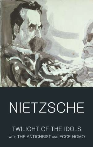 Twilight of the Idols with the Antichrist and Ecce Homo:  Collected Stories de Friedrich Nietzsche