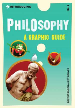 Introducing Philosophy: A Graphic Guide de Dave Robinson