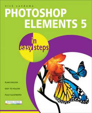 Photoshop Elements 5 in easy steps de Nick Vandome