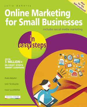 Online Marketing for Small Businesses in easy steps: Includes Social Network Marketing de Julia Doherty