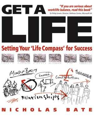 Get a Life: Setting your ′Life Compass′ for Success de Nicholas Bate