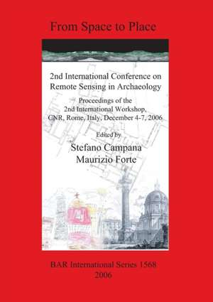 From Space to Place:  2nd International Conference on Remote Sensing in Archaeology de Stefano Campana