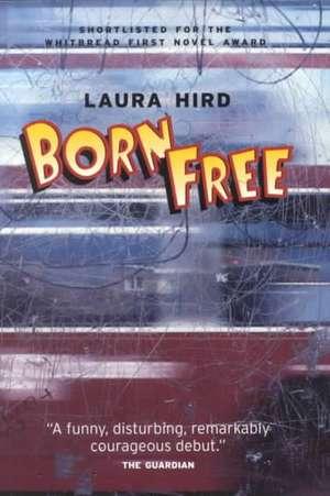 Born Free de Laura J. Hird