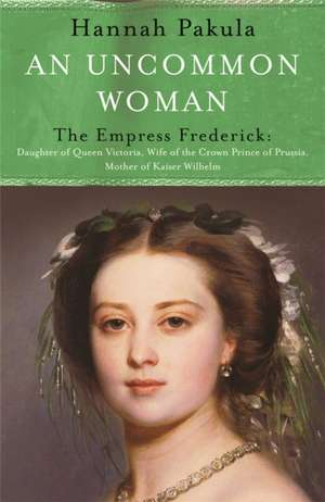 An Uncommon Woman: The Life of Princess Vicky de Hannah Pakula