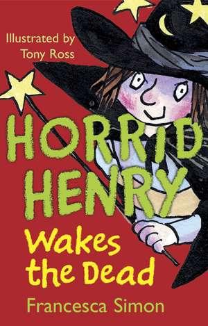 Horrid Henry Wakes The Dead de Francesca Simon