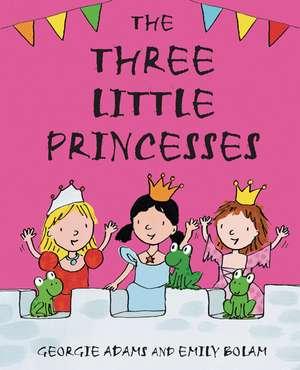 Early Reader: The Three Little Princesses de Georgie Adams
