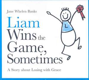 Liam Wins the Game, Sometimes:  A Story about Losing with Grace de Jane Whelen Banks