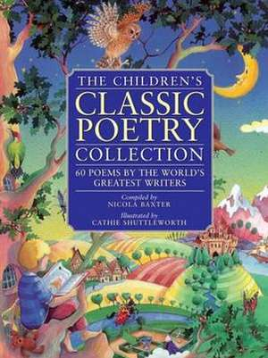 The Children's Classic Poetry Collection:  60 Poems by the World's Greatest Writers de Nicola Baxter