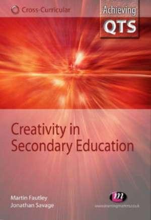 Creativity in Secondary Education de Jonathan Savage
