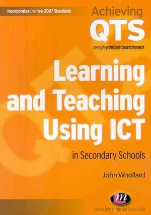 Learning and Teaching Using ICT in Secondary Schools de John Woollard
