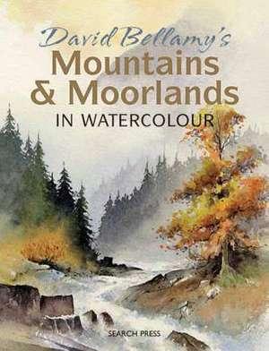 David Bellamy's Mountains & Moorlands in Watercolour de David Bellamy