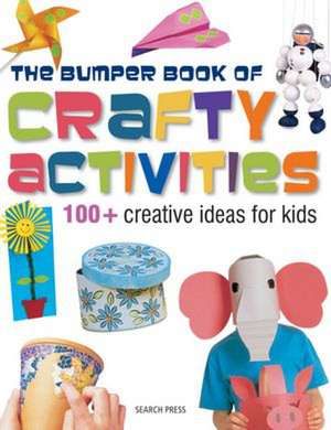 The Bumper Book of Crafty Activities:  100+ Creative Ideas for Kids de Search Press