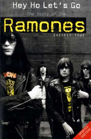 "Hey Ho Let's Go: The Story of the ""Ramones"" de Everett True"