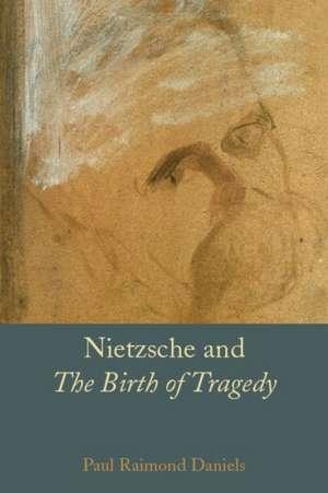 """Nietzsche and """"The Birth of Tragedy"""" de Paul Raimond Daniels"""
