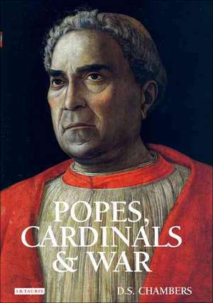 Popes, Cardinals and War: The Military Church in Renaissance and Early Modern Europe de D.S. Chambers