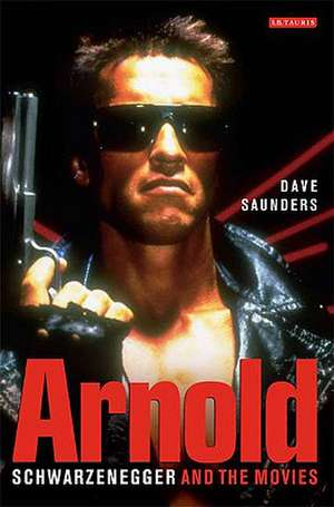 Arnold: Schwarzenegger and the Movies de Dave Saunders