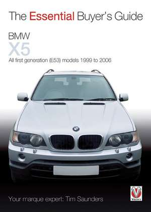 The Essential Buyer's Guide:  First Generation (E53) Models, 1999 to 2006 de Tim Saunders
