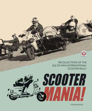 Scooter Mania!:  Recollections of the Isle of Man International Scooter Rally de Steve Jackson