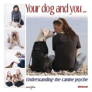 Your Dog and You...:  Understanding the Canine Psyche de Gill Garratt