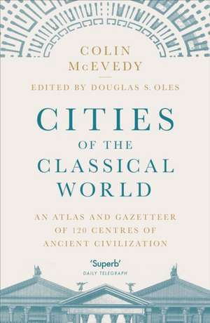 Cities of the Classical World: An Atlas and Gazetteer of 120 Centres of Ancient Civilization de Colin McEvedy