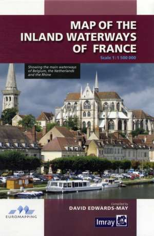 Map of the Inland Waterways of France:  A Guide to the Thames from the Barrier to Cricklade with the River Wey, Basingstoke Canal and Kennet & Avon Canal to G de David Edwards-May