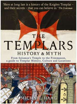Templars: History and Myth: From Solomon's Temple to the Freemasons de Michael Haag
