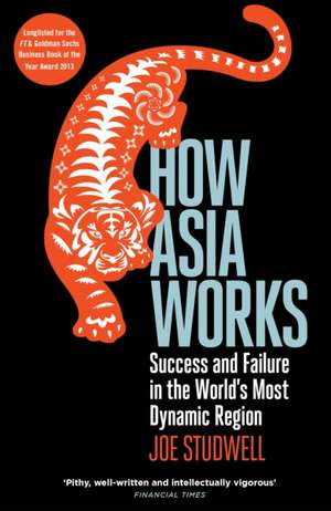 How Asia Works: Success and Failure in the World's Most Dynamic Region de Joe Studwell