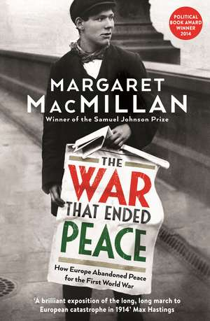 The War that Ended Peace: How Europe abandoned peace for the First World War de Professor Margaret MacMillan