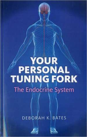 Your Personal Tuning Fork:  The Endocrine System de Deborah Bates