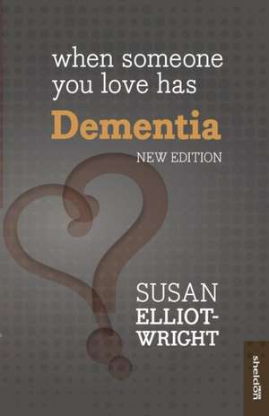 When Someone You Love Has Dementia de Susan Elliot-Wright