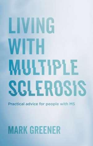 Living with Multiple Sclerosis de Mark Greener