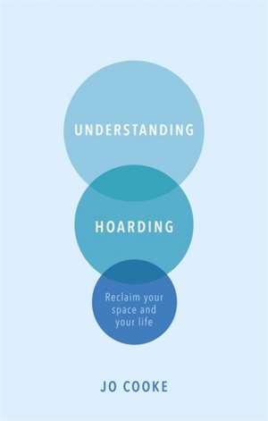 Understanding Hoarding de Jo Cooke