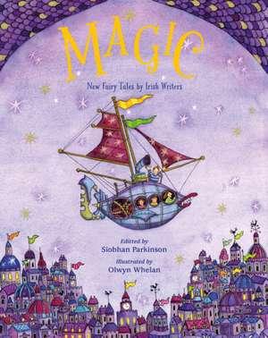 Magic!:  New Fairy Tales from Irish Writers de Siobhan Parkinson