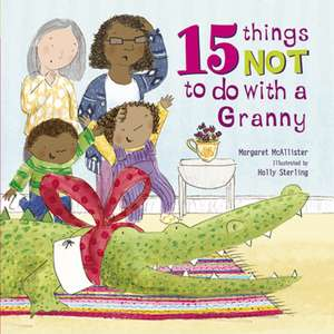 15 Things Not To Do With a Granny de Margaret McAllister