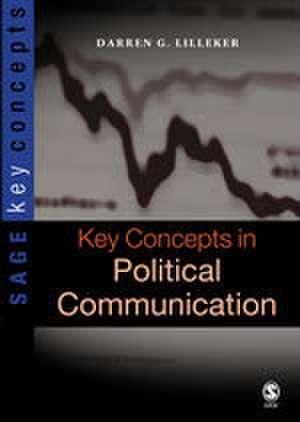 Key Concepts in Political Communication de Darren G. Lilleker