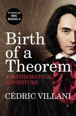 Birth of a Theorem: A Mathematical Adventure de Cedric Villani