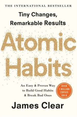 Atomic Habits: An Easy and Proven Way to Build Good Habits and Break Bad Ones de James Clear