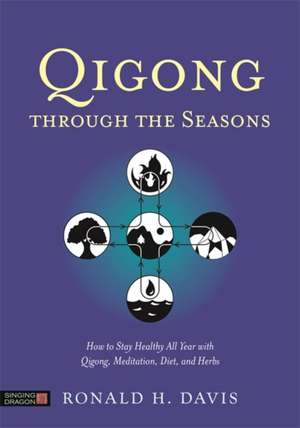 Qigong Through the Seasons de Ronald H. Davis