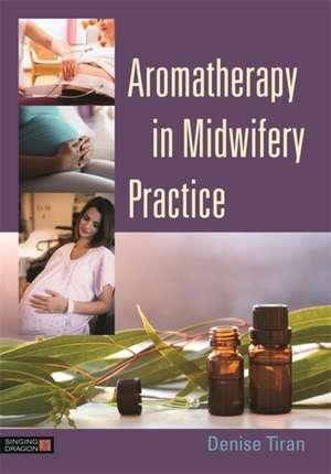 Aromatherapy in Midwifery Practice de TIRAN DENISE