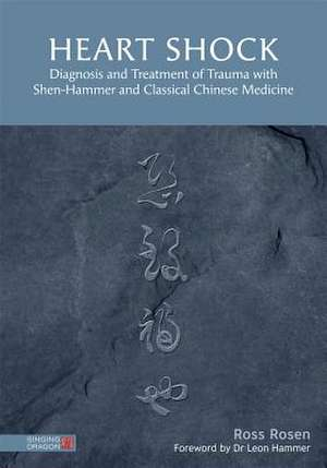 Heart Shock: Diagnosis and Treatment of Trauma with Shen-Hammer and Classical Chinese Medicine