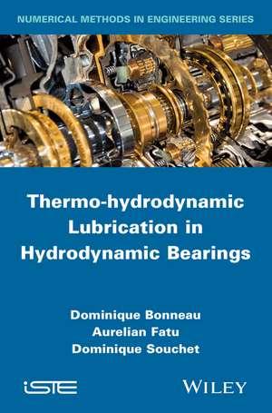 Thermo–hydrodynamic Lubrication in Hydrodynamic Bearings de Dominique Bonneau